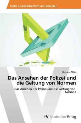 Das Ansehen Der Polizei Und Die Geltung Von Normen (Paperback)