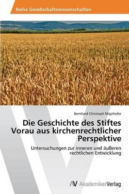 Die Geschichte Des Stiftes Vorau Aus Kirchenrechtlicher Perspektive (Paperback)