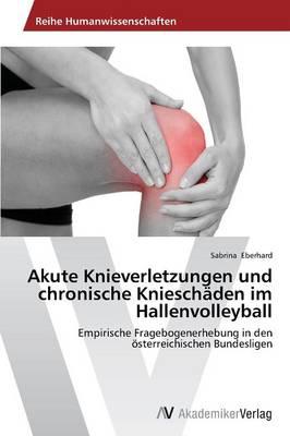 Akute Knieverletzungen Und Chronische Knieschaden Im Hallenvolleyball (Paperback)
