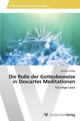 Die Rolle Der Gottesbeweise in Descartes Meditationen (Paperback)