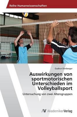 Auswirkungen Von Sportmotorischen Unterschieden Im Volleyballsport (Paperback)