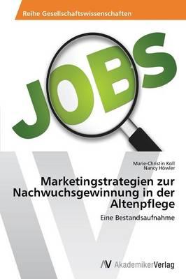Marketingstrategien Zur Nachwuchsgewinnung in Der Altenpflege (Paperback)