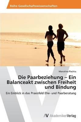 Die Paarbeziehung - Ein Balanceakt Zwischen Freiheit Und Bindung (Paperback)