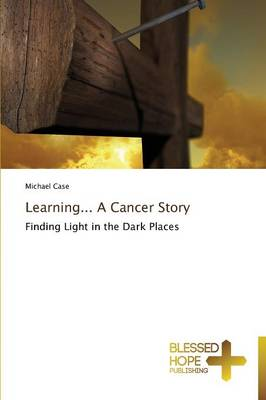 Learning... a Cancer Story (Paperback)