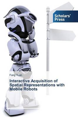Interactive Acquisition of Spatial Representations with Mobile Robots (Paperback)