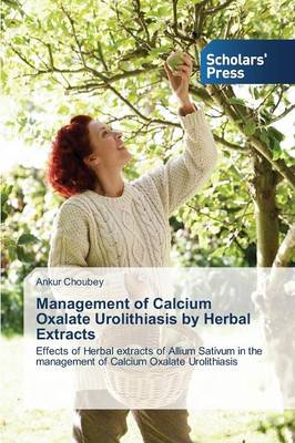 Management of Calcium Oxalate Urolithiasis by Herbal Extracts (Paperback)