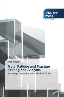 Metal Fatigue and Fracture Testing and Analysis (Paperback)