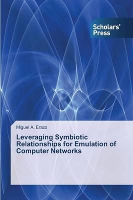 Leveraging Symbiotic Relationships for Emulation of Computer Networks (Paperback)