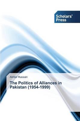 The Politics of Alliances in Pakistan (1954-1999) (Paperback)