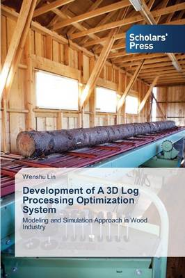 Development of a 3D Log Processing Optimization System (Paperback)
