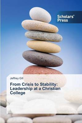 From Crisis to Stability: Leadership at a Christian College (Paperback)