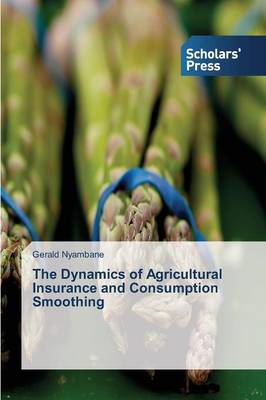 The Dynamics of Agricultural Insurance and Consumption Smoothing (Paperback)