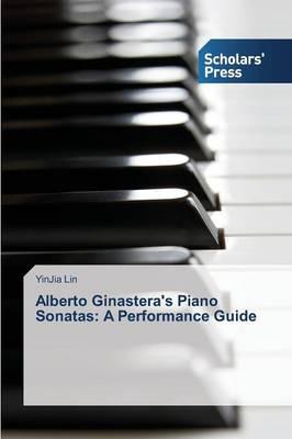 Alberto Ginastera's Piano Sonatas: A Performance Guide (Paperback)