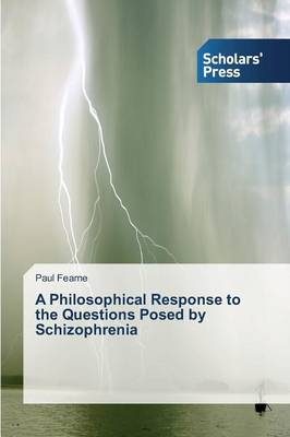 A Philosophical Response to the Questions Posed by Schizophrenia (Paperback)