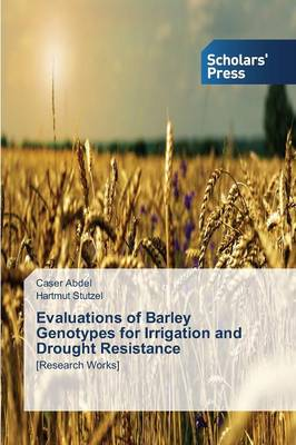 Evaluations of Barley Genotypes for Irrigation and Drought Resistance (Paperback)
