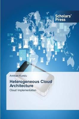 Heterogeneous Cloud Architecture (Paperback)