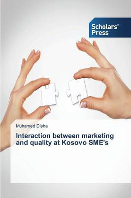 Interaction Between Marketing and Quality at Kosovo Sme's (Paperback)