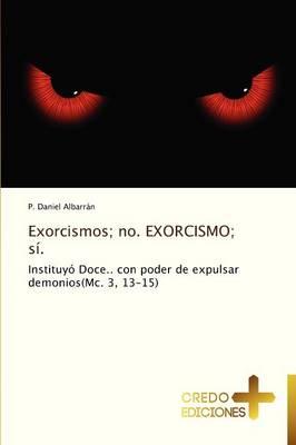 Exorcismos; No. Exorcismo; Si. (Paperback)
