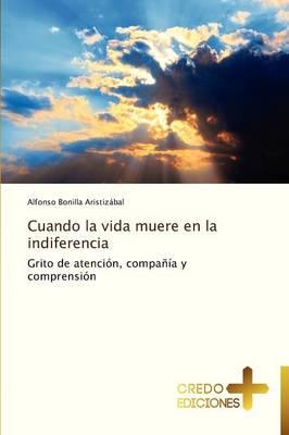 Cuando La Vida Muere En La Indiferencia (Paperback)