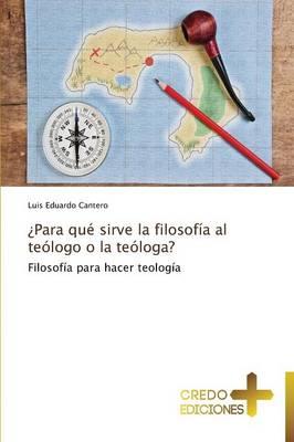 Para Que Sirve La Filosofia Al Teologo O La Teologa? (Paperback)