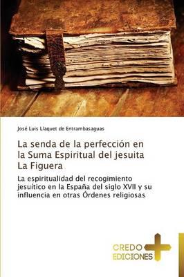 La Senda de La Perfeccion En La Suma Espiritual del Jesuita La Figuera (Paperback)