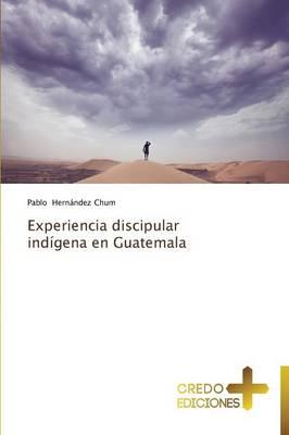 Experiencia Discipular Indigena En Guatemala (Paperback)