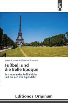 Fussball Und Die Belle Epoque (Paperback)