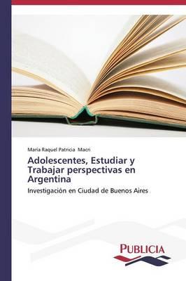 Adolescentes, Estudiar y Trabajar Perspectivas En Argentina (Paperback)