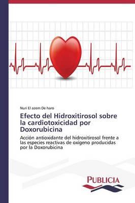Efecto del Hidroxitirosol Sobre La Cardiotoxicidad Por Doxorubicina (Paperback)
