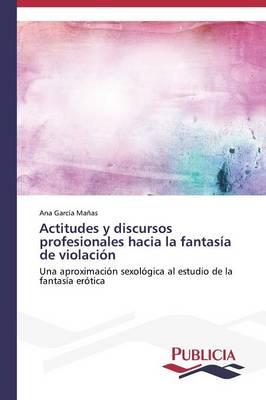 Actitudes y Discursos Profesionales Hacia La Fantasia de Violacion (Paperback)