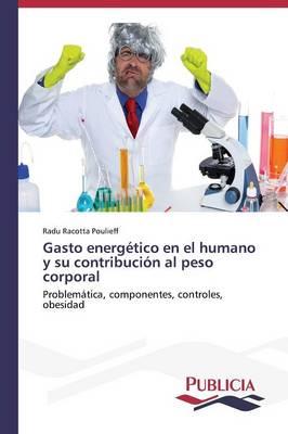 Gasto Energetico En El Humano y Su Contribucion Al Peso Corporal (Paperback)