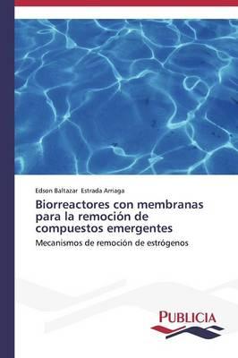 Biorreactores Con Membranas Para La Remocion de Compuestos Emergentes (Paperback)