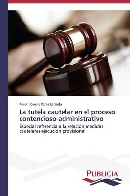 La Tutela Cautelar En El Proceso Contencioso-Administrativo (Paperback)