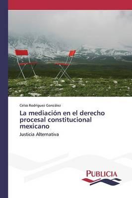 La Mediacion En El Derecho Procesal Constitucional Mexicano (Paperback)