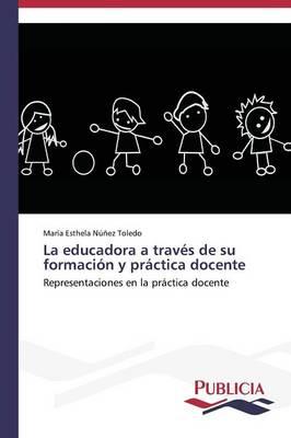 La Educadora a Traves de Su Formacion y Practica Docente (Paperback)