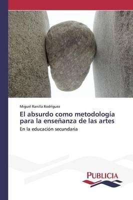 El Absurdo Como Metodologia Para La Ensenanza de Las Artes (Paperback)