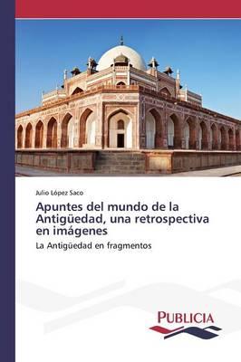 Apuntes del Mundo de La Antiguedad, Una Retrospectiva En Imagenes (Paperback)