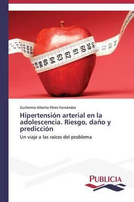 Hipertension Arterial En La Adolescencia. Riesgo, Dano y Prediccion (Paperback)