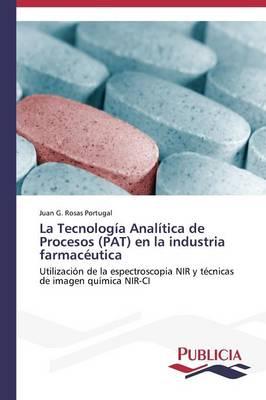 La Tecnologia Analitica de Procesos (Pat) En La Industria Farmaceutica (Paperback)