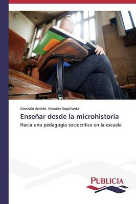 Ensenar Desde La Microhistoria (Paperback)