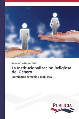 La Institucionalizacion Religiosa del Genero (Paperback)