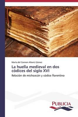 La Huella Medieval En DOS Codices del Siglo XVI (Paperback)