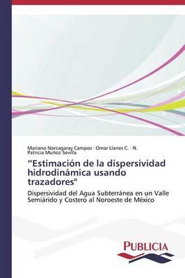Estimacion de La Dispersividad Hidrodinamica Usando Trazadores (Paperback)