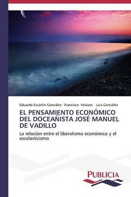 El Pensamiento Economico del Doceanista Jose Manuel de Vadillo (Paperback)