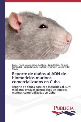 Reporte de Da os Al Adn de Biomodelos Murinos Comercializados En Cuba (Paperback)