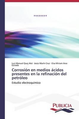 Corrosion En Medios Acidos Presentes En La Refinacion del Petroleo (Paperback)