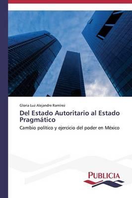del Estado Autoritario Al Estado Pragmatico (Paperback)