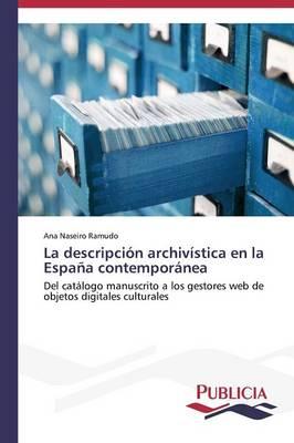 La Descripcion Archivistica En La Espana Contemporanea (Paperback)