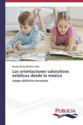 Las Orientaciones Valorativas Esteticas Desde La Musica (Paperback)