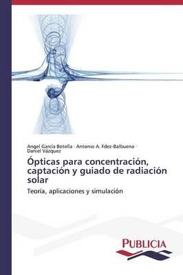 Opticas Para Concentracion, Captacion y Guiado de Radiacion Solar (Paperback)